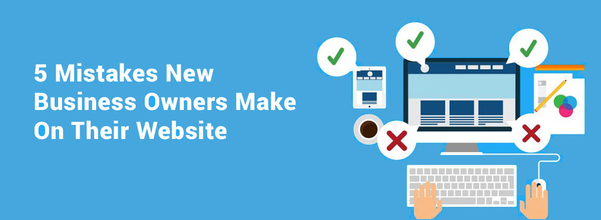 5 Mistakes New Business Owners Make On Their Website